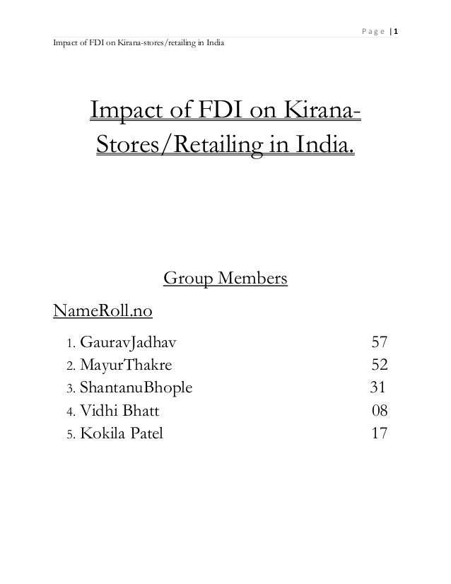 P a g e | 1 Impact of FDI on Kirana-stores/retailing in India Impact of FDI on Kirana- Stores/Retailing in India. Group Me...