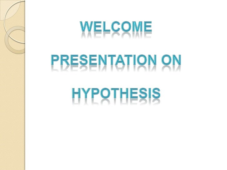 Welcome <br />Presentation on<br />Hypothesis<br />