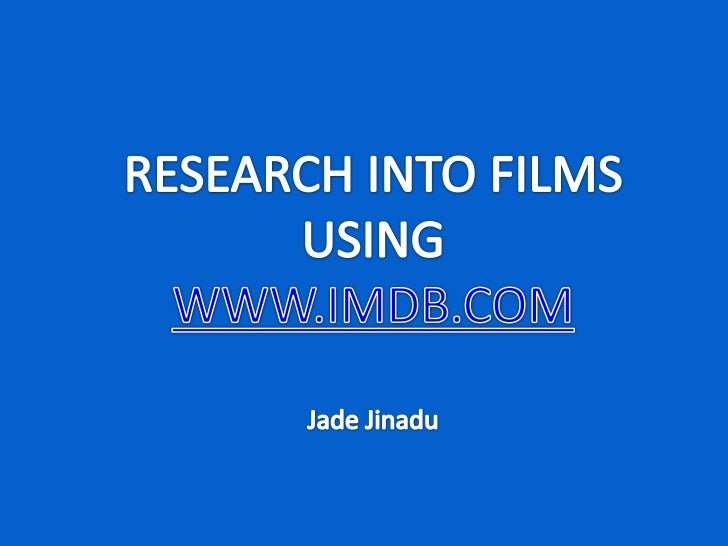 RESEARCH INTO FILMS<br />USING<br />WWW.IMDB.COM<br />Jade Jinadu<br />