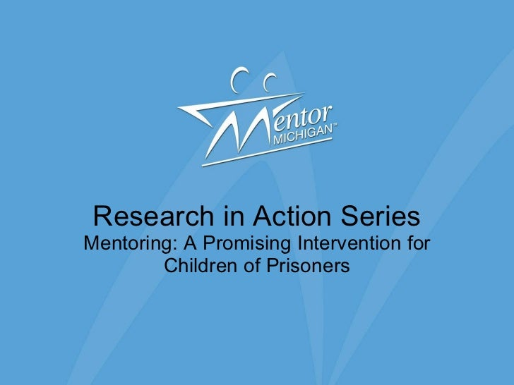 Research in Action Series Mentoring: A Promising Intervention for Children of Prisoners