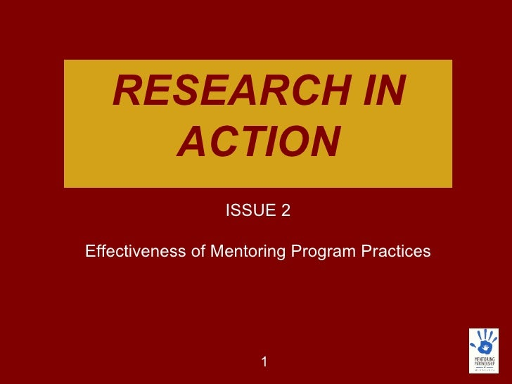 RESEARCH IN ACTION ISSUE 2 Effectiveness of Mentoring Program Practices