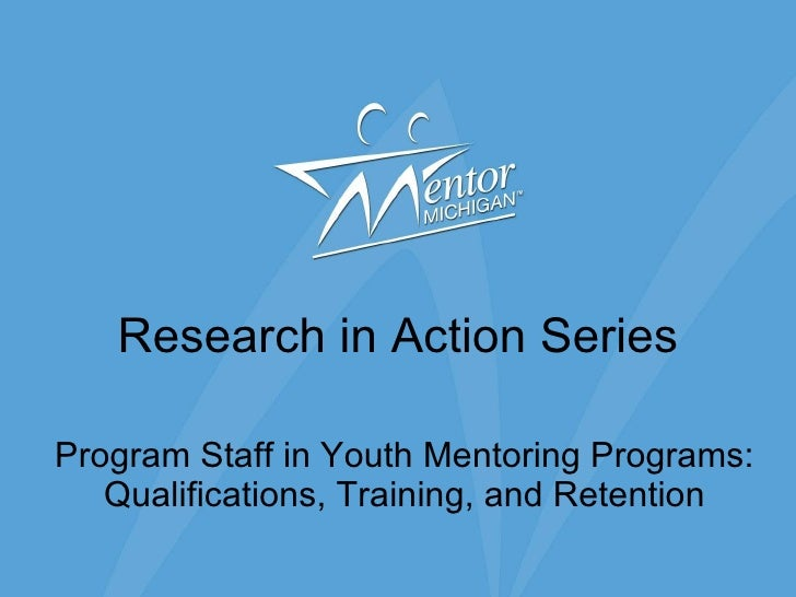 Research in Action Series Program Staff in Youth Mentoring Programs: Qualifications, Training, and Retention