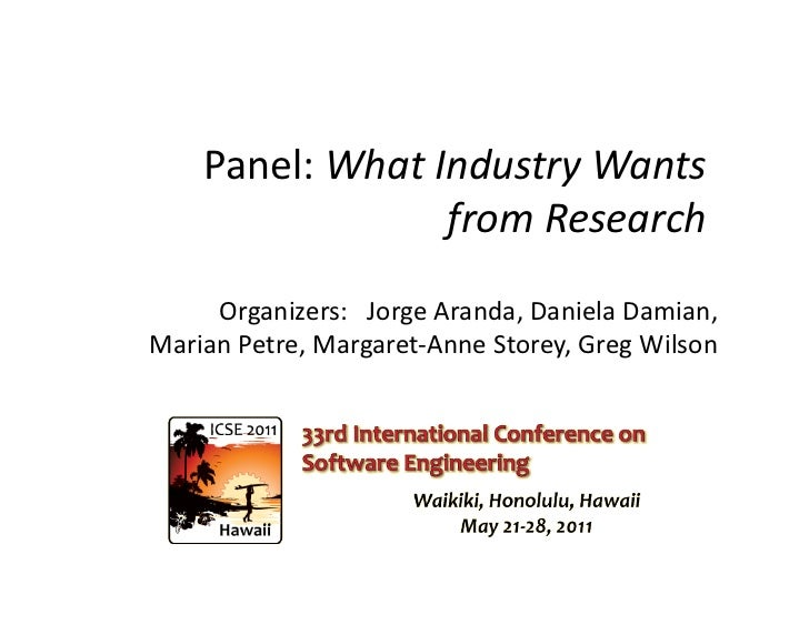 Panel:	  What	  Industry	  Wants	  	                           from	  Research	       Organizers:	  	  	  Jorge	  Aranda,	...