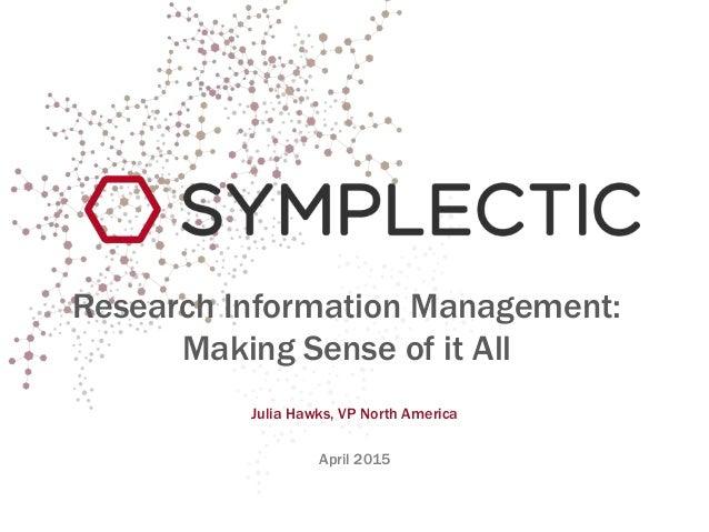 Research Information Management: Making Sense of it All Julia Hawks, VP North America April 2015