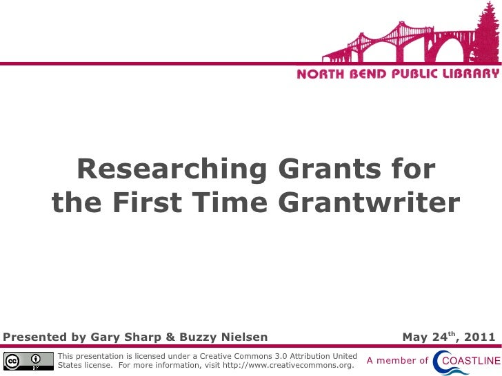 Researching Grants for        the First Time Grantwriter    Presented by Gary Sharp & Buzzy Nielsen                       ...