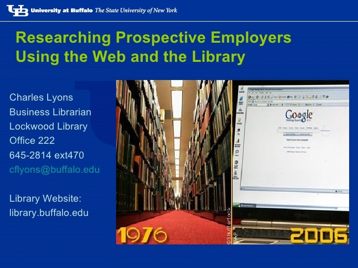 Researching Prospective Employers Using the Web and the Library <ul><li>Charles Lyons </li></ul><ul><li>Business Librarian...