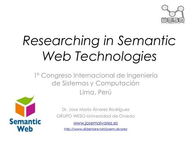 Researching in Semantic   Web Technologies 1º Congreso Internacional de Ingeniería      de Sistemas y Computación         ...