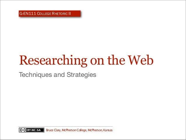 G-EN111 COLLEGE RHETORIC IIResearching on the WebTechniques and Strategies             Bruce Clary, McPherson College, McP...