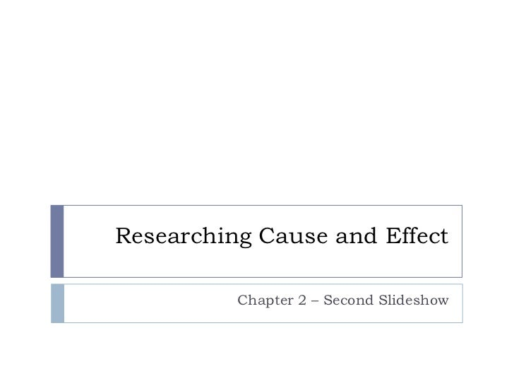 Researching Cause and Effect          Chapter 2 – Second Slideshow