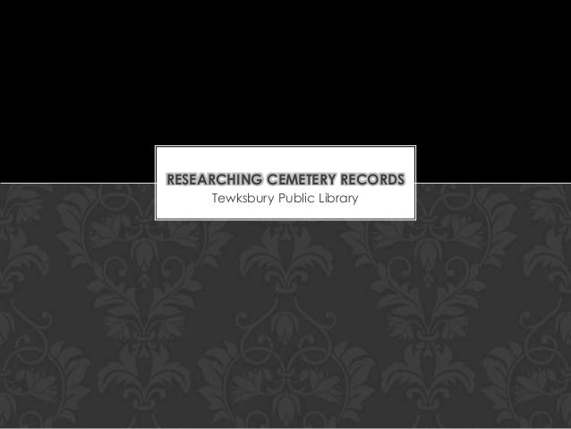 RESEARCHING CEMETERY RECORDS Tewksbury Public Library