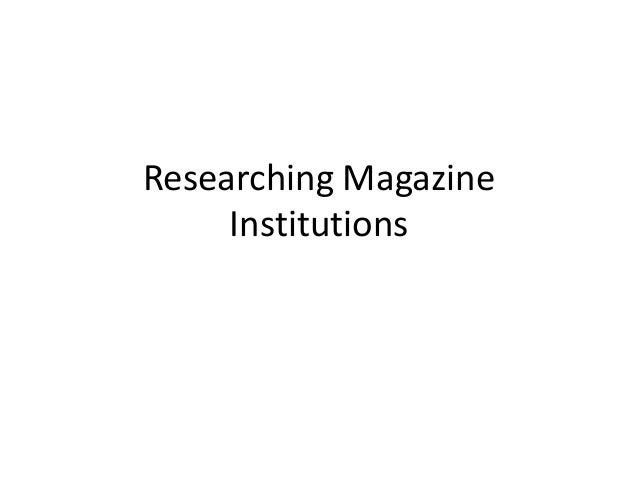 Researching Magazine     Institutions