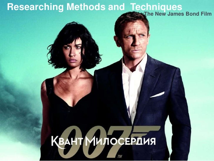 Researching Methods and Techniques                          The New James Bond Film
