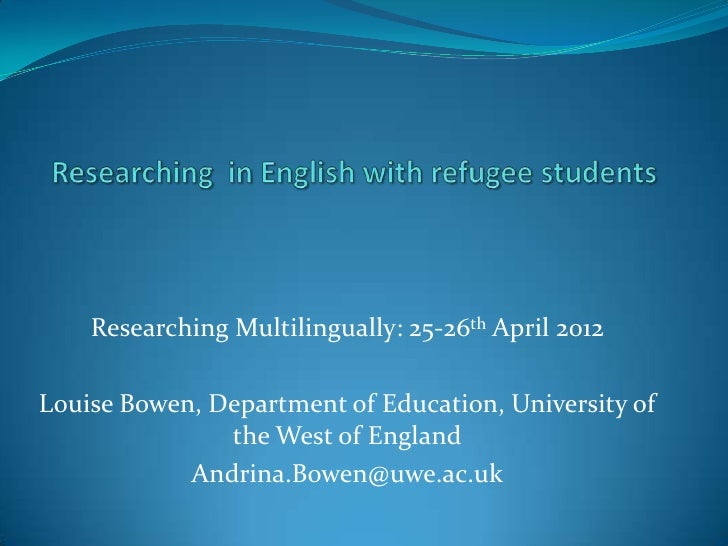 Researching Multilingually: 25-26th April 2012Louise Bowen, Department of Education, University of               the West ...