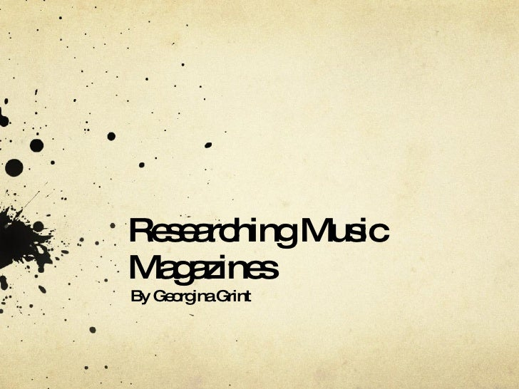Researching Music Magazines By Georgina Grint