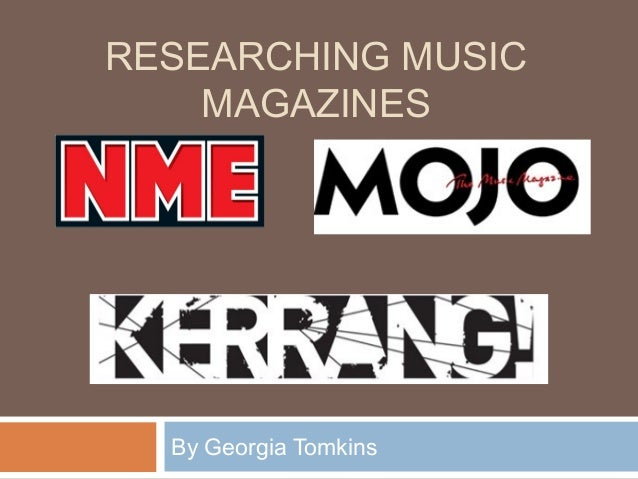 RESEARCHING MUSIC MAGAZINES By Georgia Tomkins