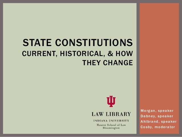 Morgan, speaker Dabney, speaker Ahlbrand, speaker Cosby, moderator STATE CONSTITUTIONS CURRENT, HISTORICAL, & HOW THEY CHA...