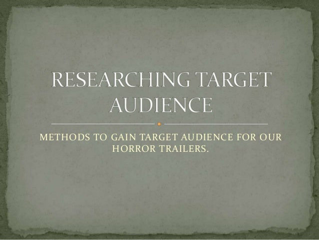 METHODS TO GAIN TARGET AUDIENCE FOR OUR HORROR TRAILERS.