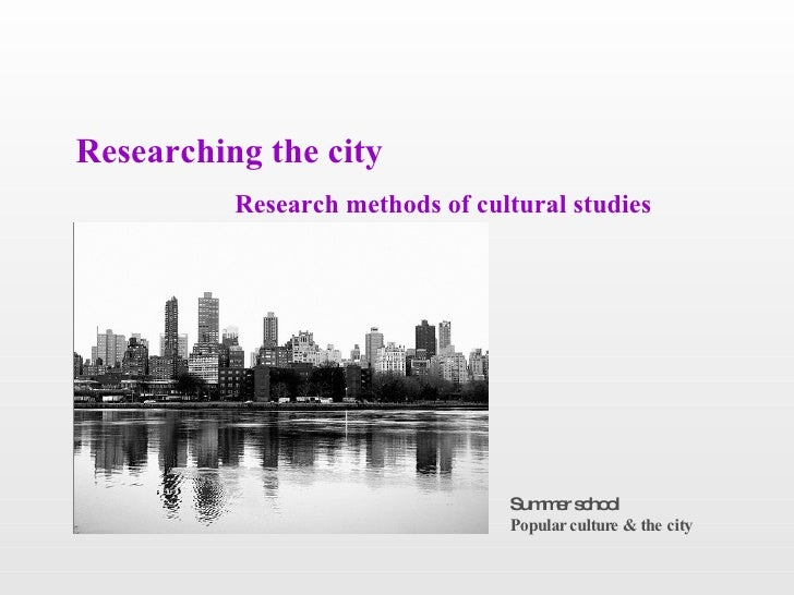 Researching the city           Research methods of cultural studies                                      Sum e s ho l     ...