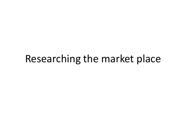 Researching the market place