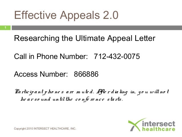 Effective Appeals 2.0 Researching the Ultimate Appeal Letter Call in Phone Number: 712-432-0075 Access Number: 866886 Part...