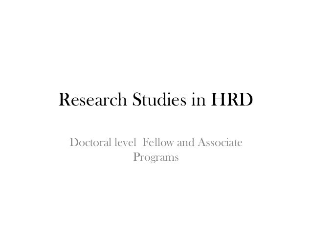 Research Studies in HRD Doctoral level Fellow and Associate              Programs