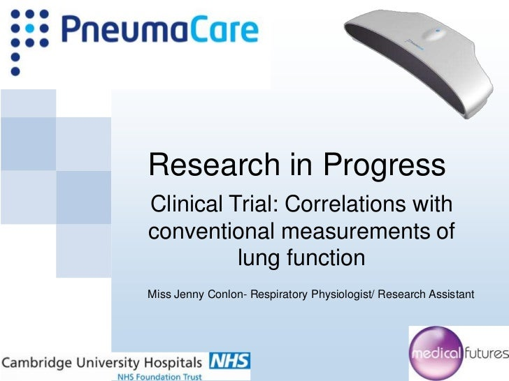 Research in ProgressClinical Trial: Correlations withconventional measurements of          lung functionMiss Jenny Conlon-...