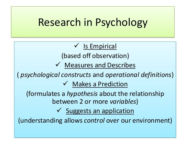Research in Psychology  Is Empirical (based off observation)  Measures and Describes ( psychological constructs and oper...