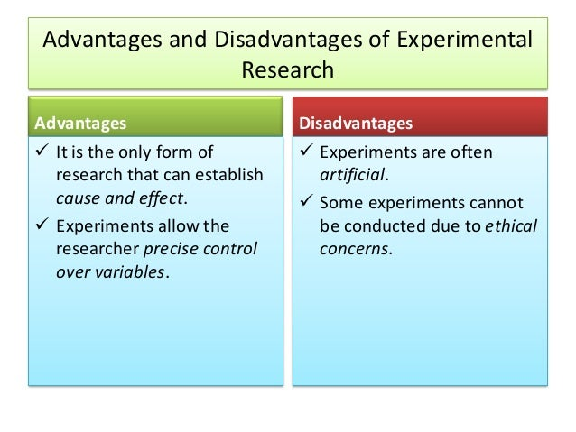 advantages and disadvantages of the experimental Advantages the results of a true experimental design can be statistically analyzed and so there can be little argument about the results disadvantages.