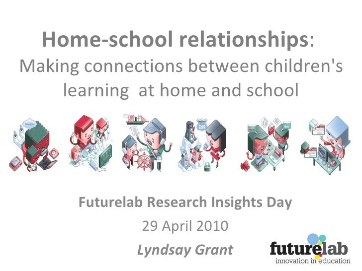 Home-school relationships :  Making connections between children's learning  at home and school Futurelab Research Insight...