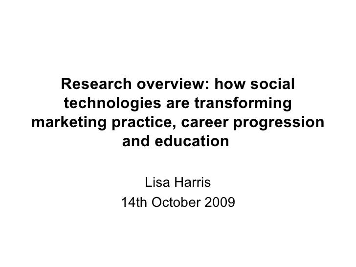 Research overview: how social technologies are transforming marketing practice, career progression and education  Lisa Har...