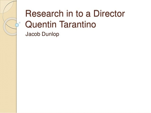 Research in to a Director  Quentin Tarantino  Jacob Dunlop