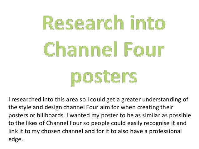 I researched into this area so I could get a greater understanding ofthe style and design channel Four aim for when creati...