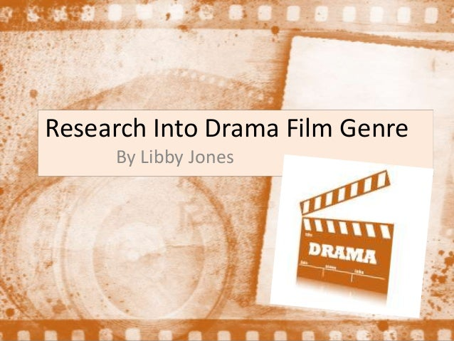 By Libby Jones Research Into Drama Film Genre