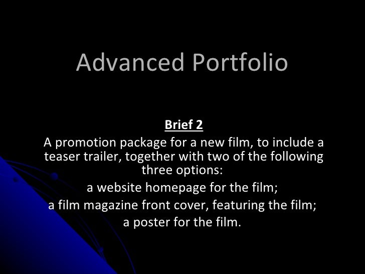 Advanced Portfolio Brief 2 A promotion package for a new film, to include a teaser trailer, together with two of the follo...