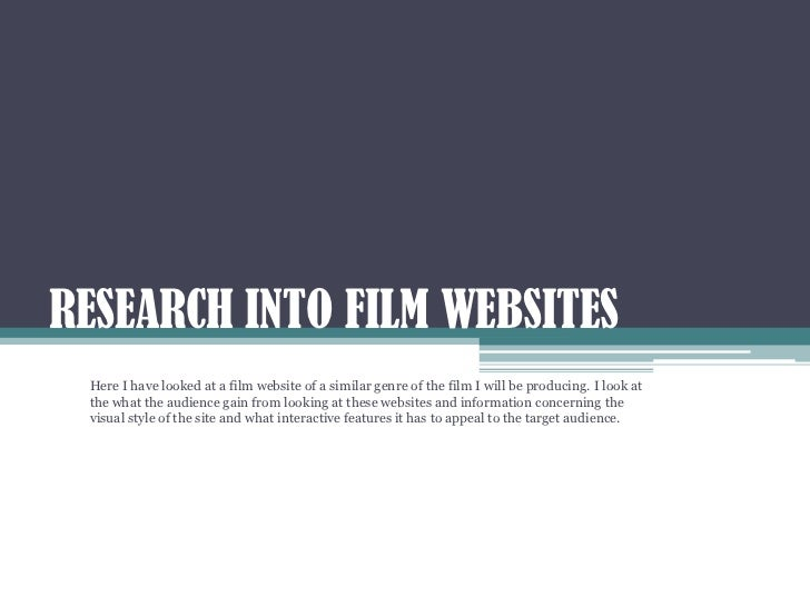RESEARCH INTO FILM WEBSITES Here I have looked at a film website of a similar genre of the film I will be producing. I loo...
