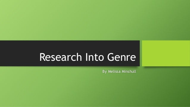 Research Into Genre By Melissa Minshull