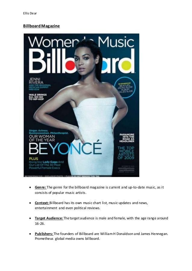 Ellis Dear  Billboard Magazine   Genre: The genre for the billboard magazine is current and up-to-date music, as it  cons...