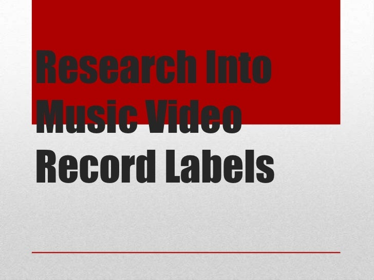 Research IntoMusic VideoRecord Labels