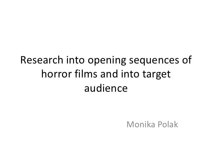 Research into opening sequences of horror films and into target audience<br />Monika Polak<br />
