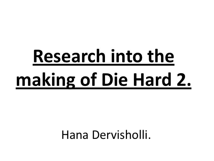 Research into the making of Die Hard 2.<br />HanaDervisholli. <br />