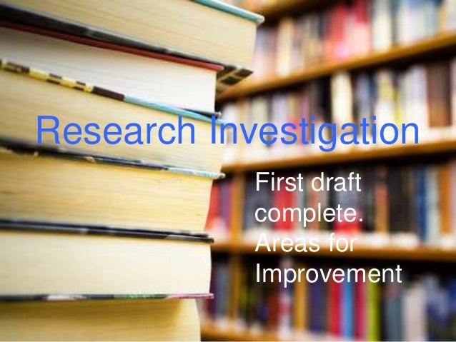 Research Investigation First draft complete. Areas for Improvement