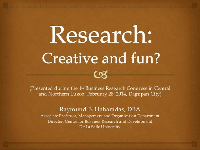 (Presented during the 1st Business Research Congress in Central and Northern Luzon, February 28, 2014, Dagupan City)  Raym...