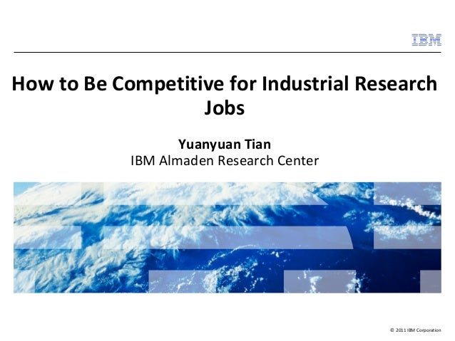 How to Be Competitive for Industrial Research  © 2011 IBM Corporation  Jobs  Yuanyuan Tian  IBM Almaden Research Center