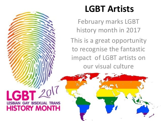 LGBT Artists February marks LGBT history month in 2017 This is a great opportunity to recognise the fantastic impact of LG...