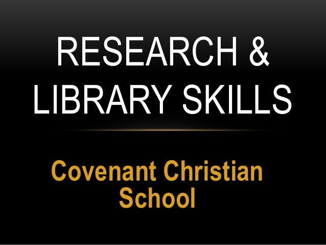 RESEARCH & LIBRARY SKILLS Covenant Christian School