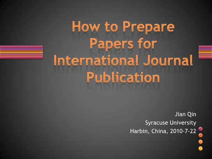How to Prepare Papers for International Journal Publication<br />Jian Qin<br />Syracuse University<br />Harbin, China, 201...