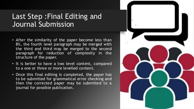 Last Step :Final Editing and Journal Submission • After the similarity of the paper become less than 8%, the fourth level ...
