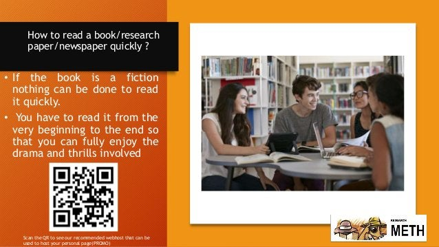How to read a book/research paper/newspaper quickly ? • If the book is a fiction nothing can be done to read it quickly. •...