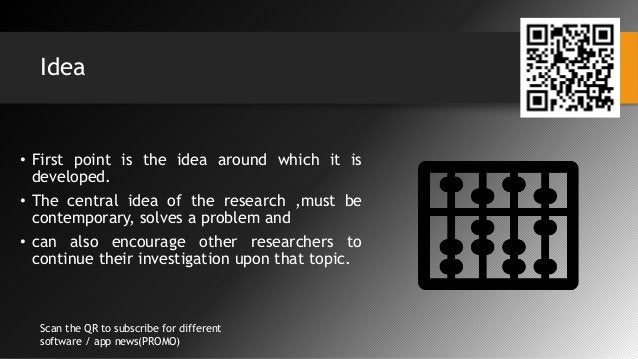 Idea • First point is the idea around which it is developed. • The central idea of the research ,must be contemporary, sol...