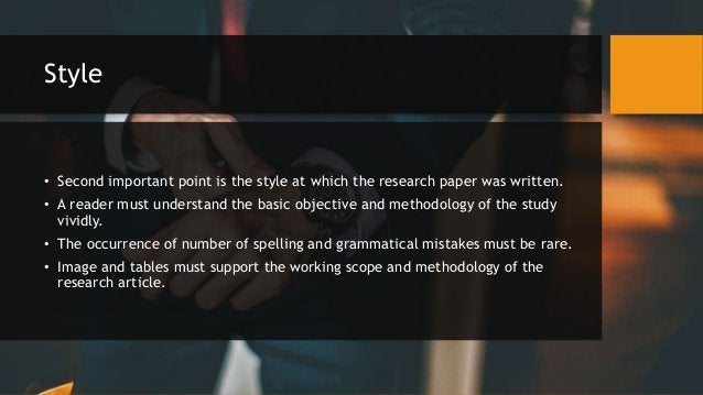 Style • Second important point is the style at which the research paper was written. • A reader must understand the basic ...